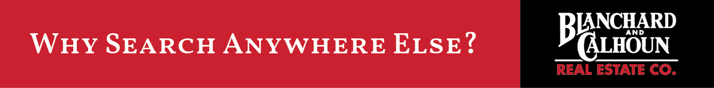 Why Search Anywhere Else? Blanchard and Calhoun Real Estate